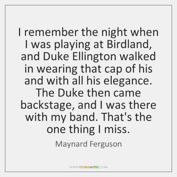 I remember the night when I was playing at Birdland, and Duke ...