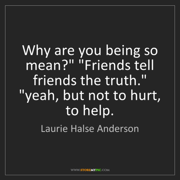 "Laurie Halse Anderson: Why are you being so mean?"" ""Friends tell friends the..."