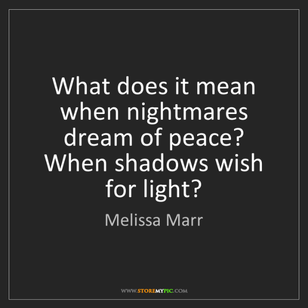 Melissa Marr: What does it mean when nightmares dream of peace? When...