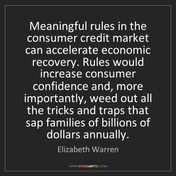 Elizabeth Warren: Meaningful rules in the consumer credit market can accelerate...