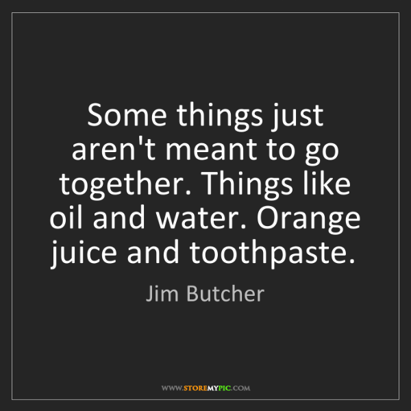Jim Butcher: Some things just aren't meant to go together. Things...