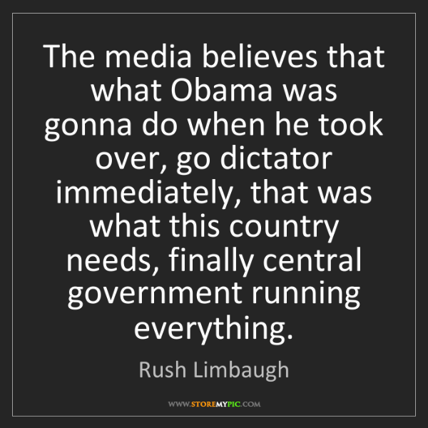 Rush Limbaugh: The media believes that what Obama was gonna do when...