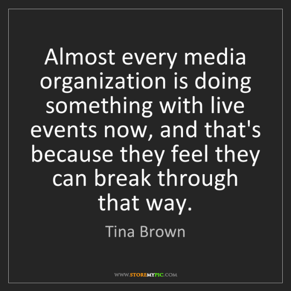 Tina Brown: Almost every media organization is doing something with...