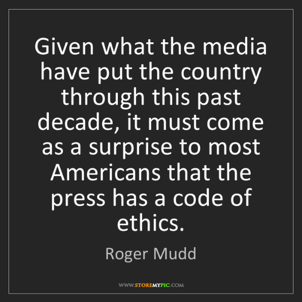Roger Mudd: Given what the media have put the country through this...