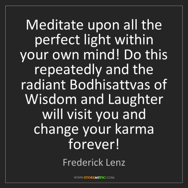 Frederick Lenz: Meditate upon all the perfect light within your own mind!...