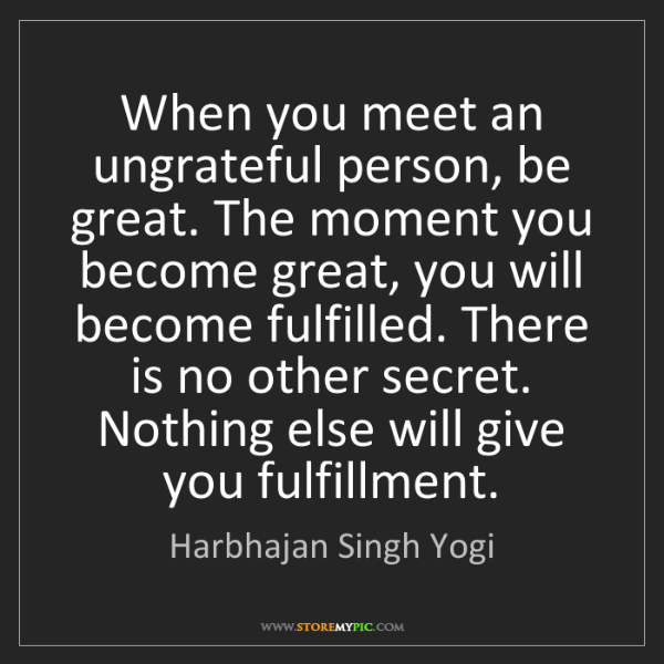 Harbhajan Singh Yogi: When you meet an ungrateful person, be great. The moment...