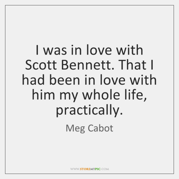 I was in love with Scott Bennett. That I had been in ...
