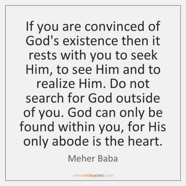 If you are convinced of God's existence then it rests with you ...