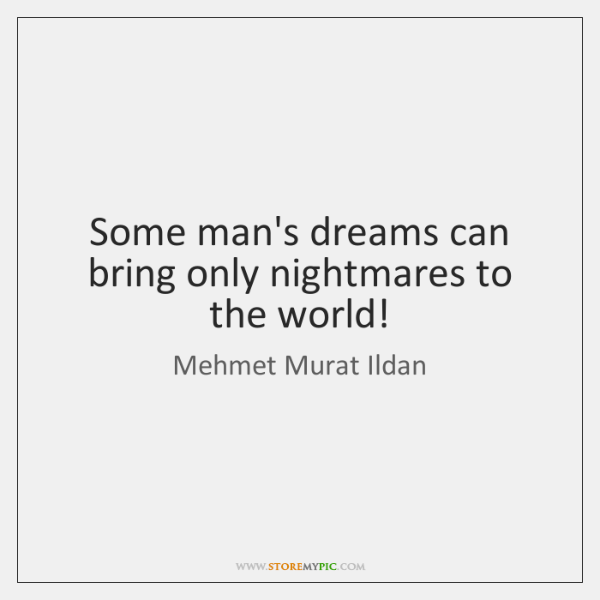 Some man's dreams can bring only nightmares to the world!