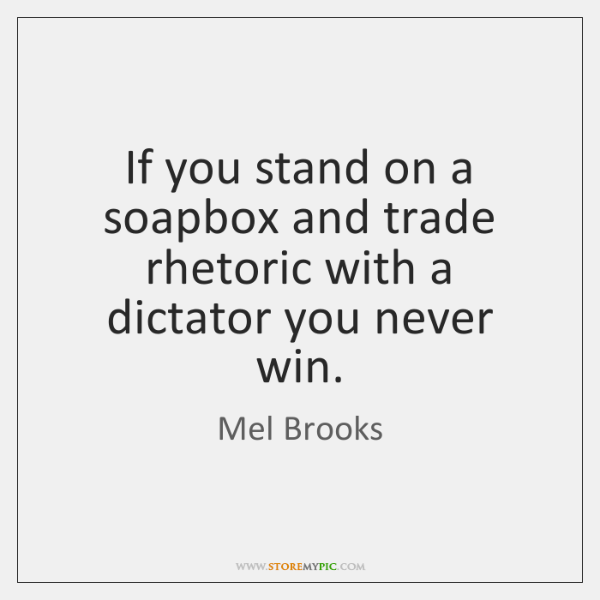 If you stand on a soapbox and trade rhetoric with a dictator ...