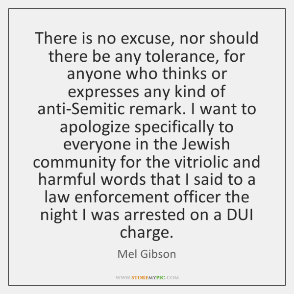 There is no excuse, nor should there be any tolerance, for anyone ...