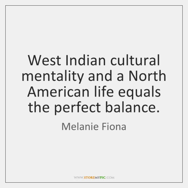 West Indian cultural mentality and a North American life equals the perfect ...