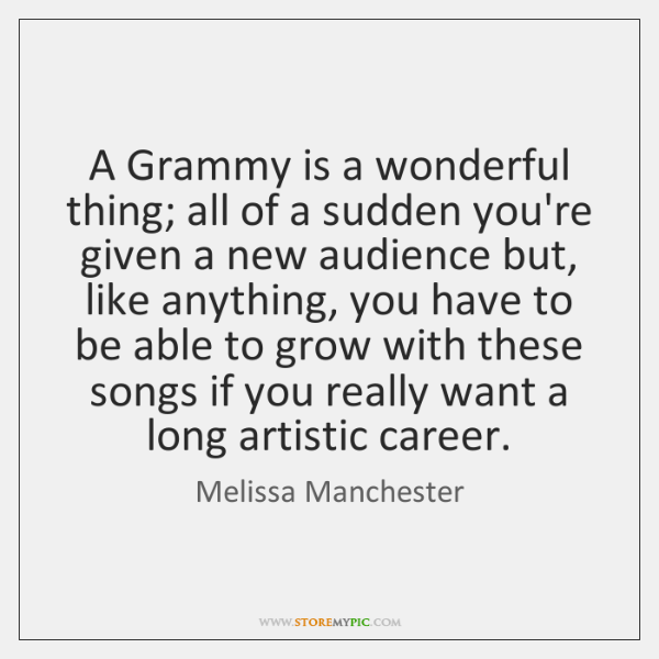 A Grammy is a wonderful thing; all of a sudden you're given ...