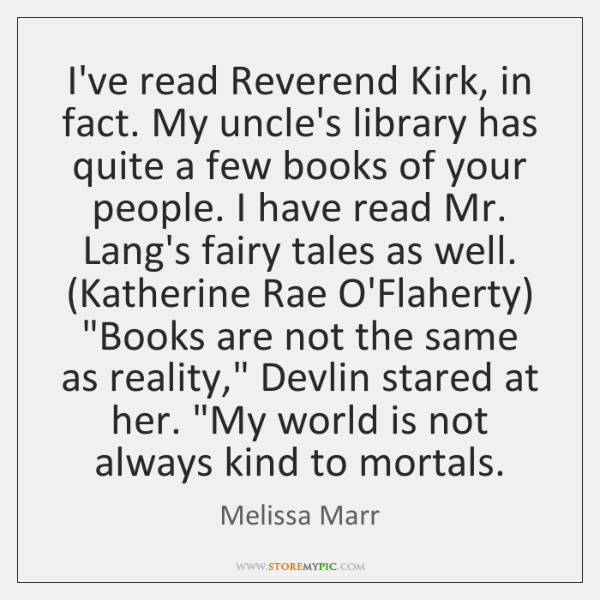 I've read Reverend Kirk, in fact. My uncle's library has quite a ...