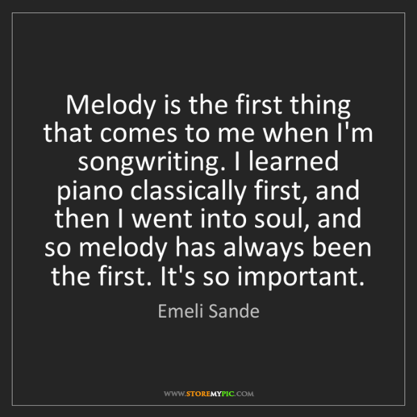 Emeli Sande: Melody is the first thing that comes to me when I'm songwriting....