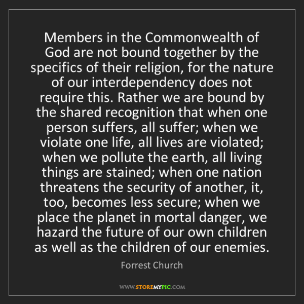 Forrest Church: Members in the Commonwealth of God are not bound together...