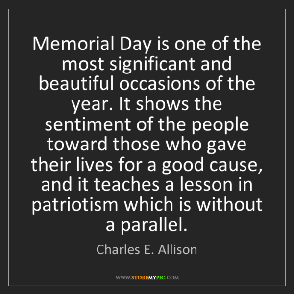 Charles E. Allison: Memorial Day is one of the most significant and beautiful...