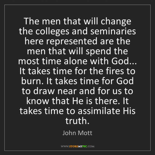 John Mott: The men that will change the colleges and seminaries...