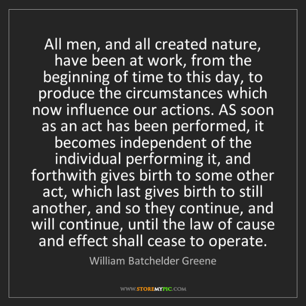 William Batchelder Greene: All men, and all created nature, have been at work, from...