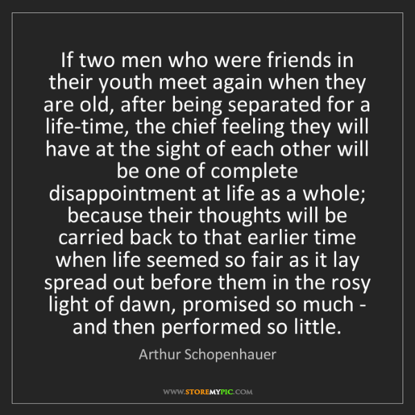 Arthur Schopenhauer: If two men who were friends in their youth meet again...