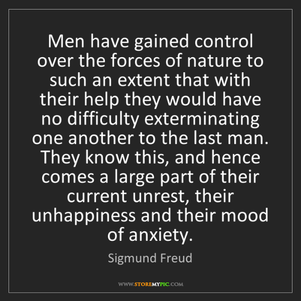 Sigmund Freud: Men have gained control over the forces of nature to...