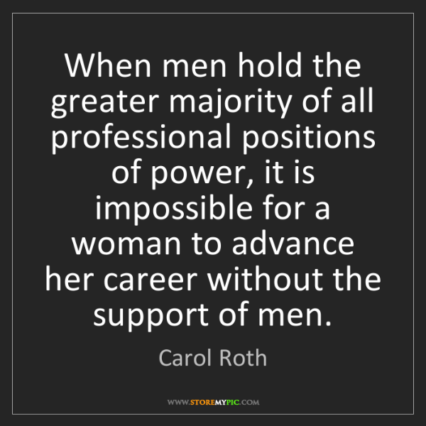 Carol Roth: When men hold the greater majority of all professional...