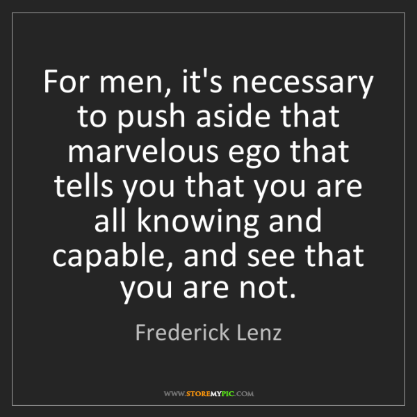Frederick Lenz: For men, it's necessary to push aside that marvelous...