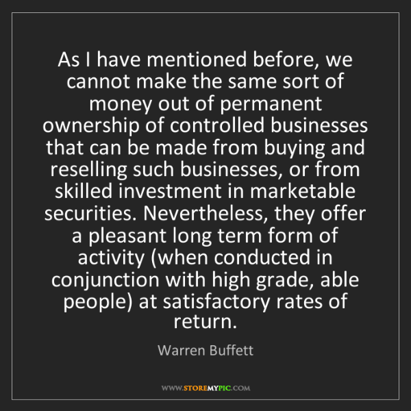 Warren Buffett: As I have mentioned before, we cannot make the same sort...