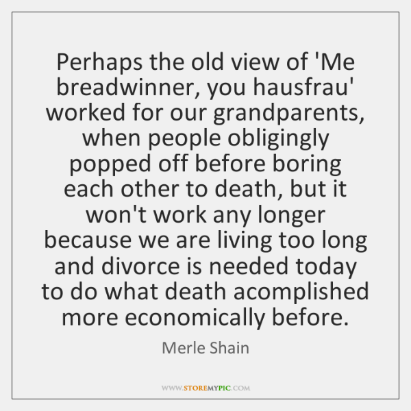 Perhaps the old view of 'Me breadwinner, you hausfrau' worked for our ...