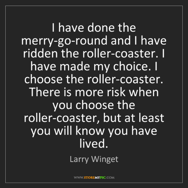 Larry Winget: I have done the merry-go-round and I have ridden the...