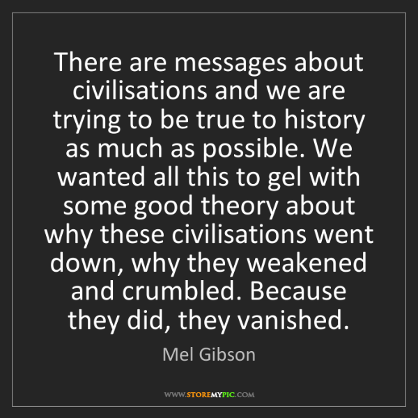 Mel Gibson: There are messages about civilisations and we are trying...