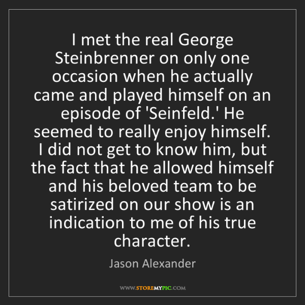Jason Alexander: I met the real George Steinbrenner on only one occasion...