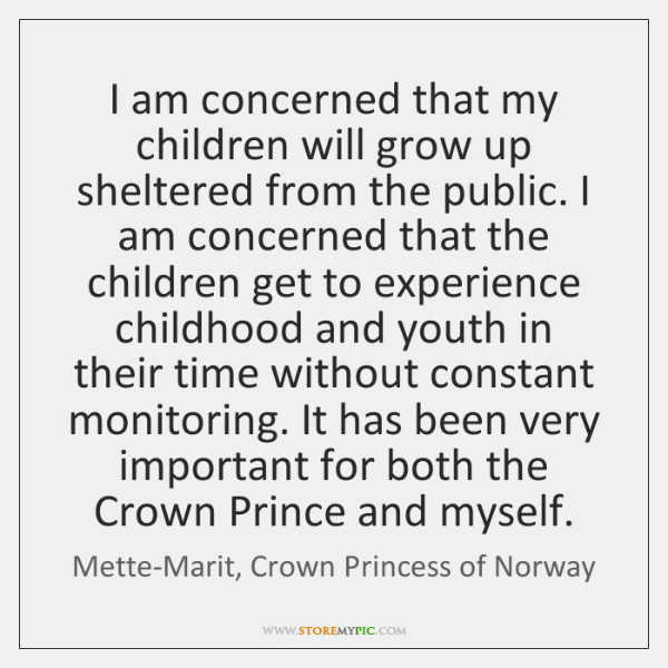 I am concerned that my children will grow up sheltered from the ...