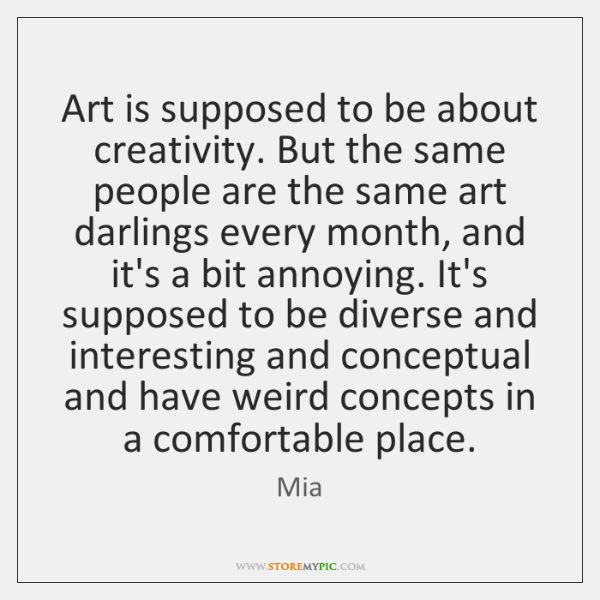 Art is supposed to be about creativity. But the same people are ...