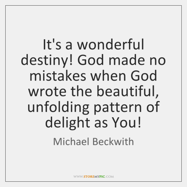 It's a wonderful destiny! God made no mistakes when God wrote the ...