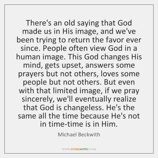 There's an old saying that God made us in His image, and ...