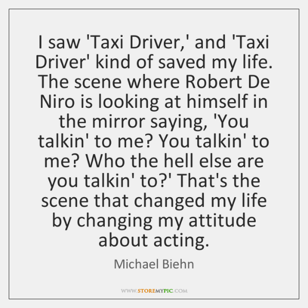 I saw 'Taxi Driver,' and 'Taxi Driver' kind of saved my ...