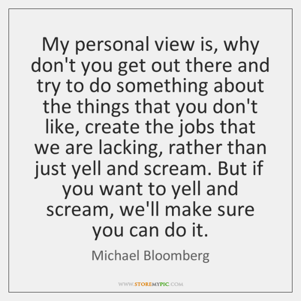 My personal view is, why don't you get out there and try ...