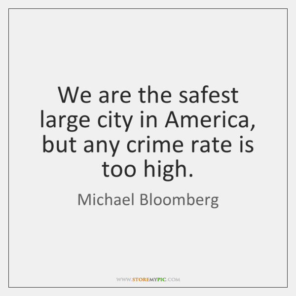 We are the safest large city in America, but any crime rate ...