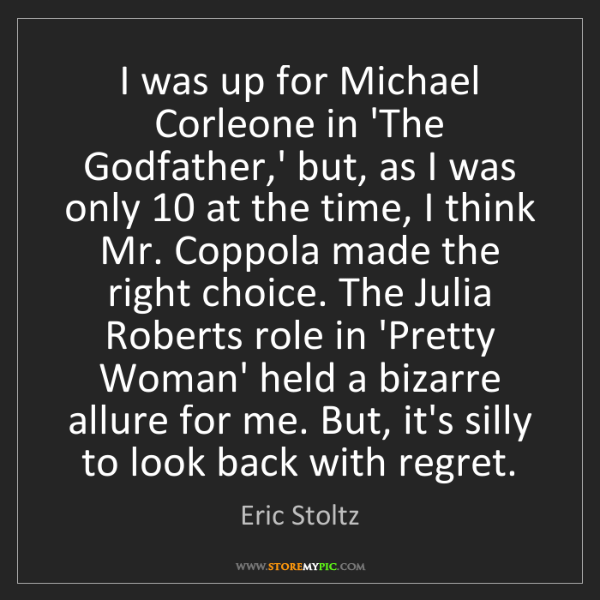 Eric Stoltz: I was up for Michael Corleone in 'The Godfather,' but,...