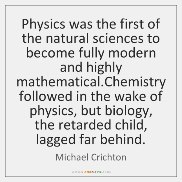 Physics was the first of the natural sciences to become fully modern ...