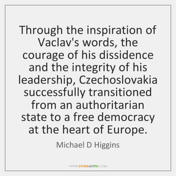 Through the inspiration of Vaclav's words, the courage of his dissidence and ...