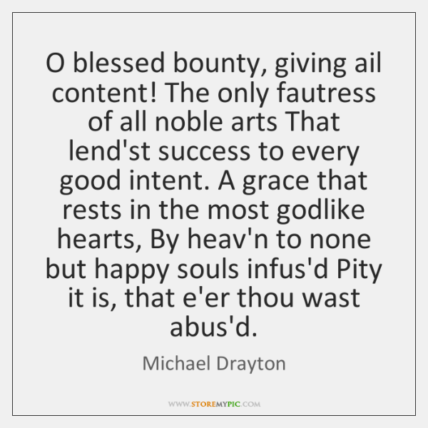 O blessed bounty, giving ail content! The only fautress of all noble ...