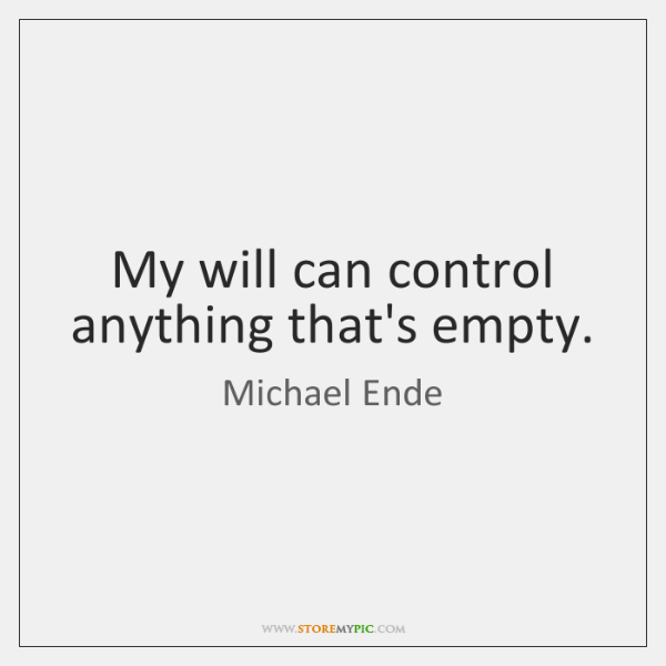 My will can control anything that's empty.