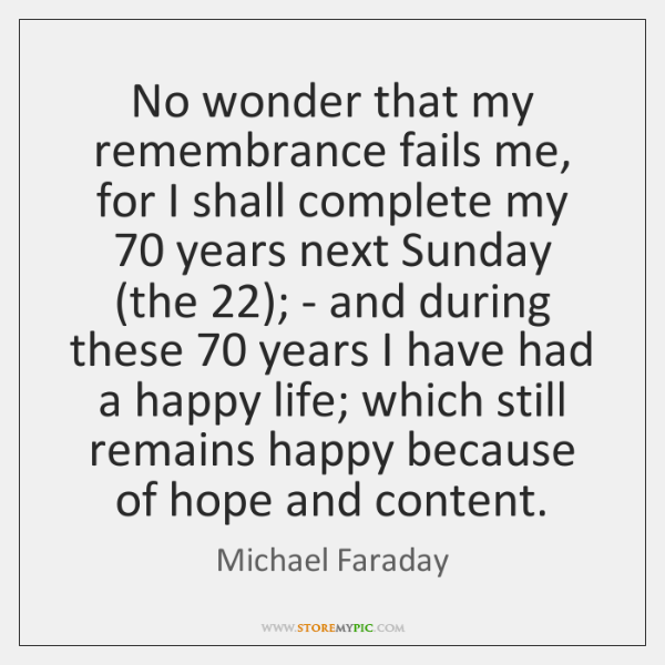 No wonder that my remembrance fails me, for I shall complete my 70 ...
