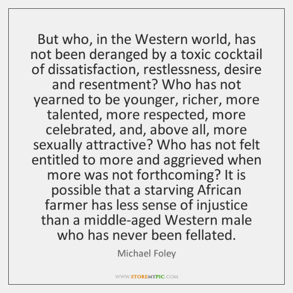 But who, in the Western world, has not been deranged by a ...