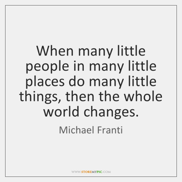 When many little people in many little places do many little things, ...