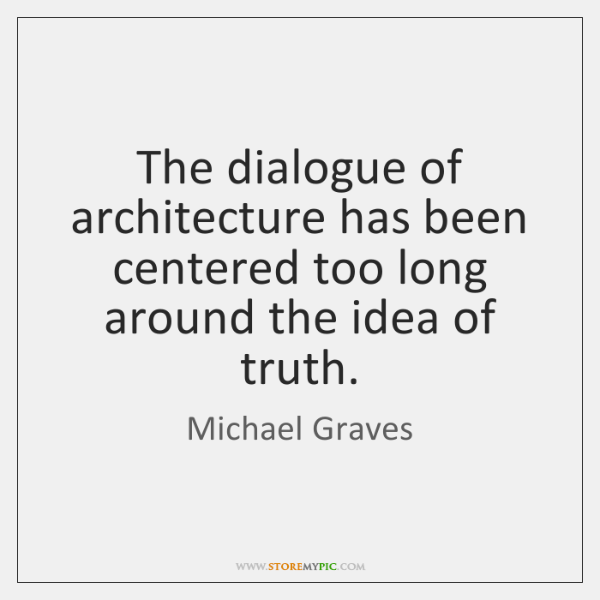 The dialogue of architecture has been centered too long around the idea ...