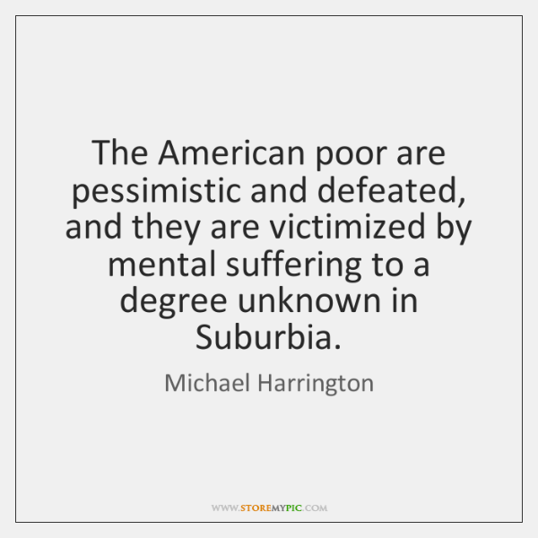 The American poor are pessimistic and defeated, and they are victimized by ...