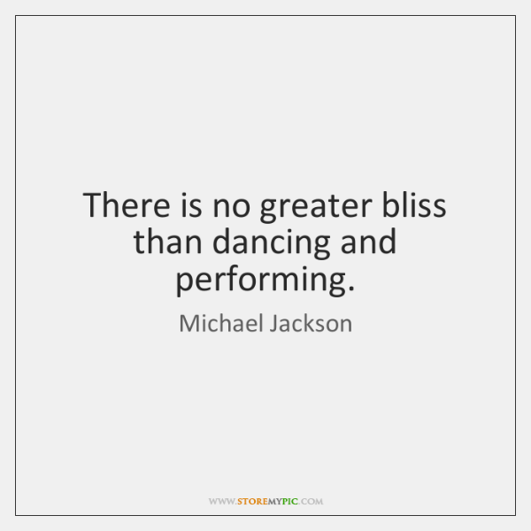 There is no greater bliss than dancing and performing.